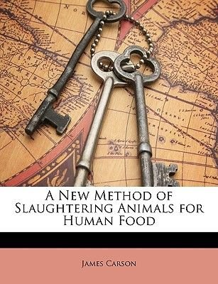 A New Method of Slaughtering Animals for Human Food (Paperback): James Carson