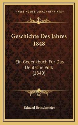 Geschichte Des Jahres 1848 - Ein Gedenkbuch Fur Das Deutsche Volk (1849) (German, Hardcover): Eduard Brinckmeier