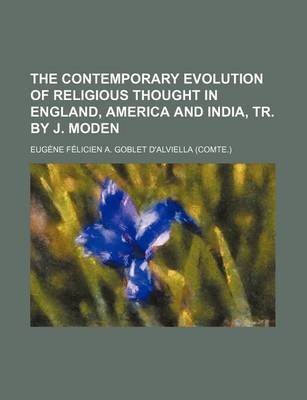 The Contemporary Evolution of Religious Thought in England, America and India, Tr. by J. Moden (Paperback): Eugne Flicien a....