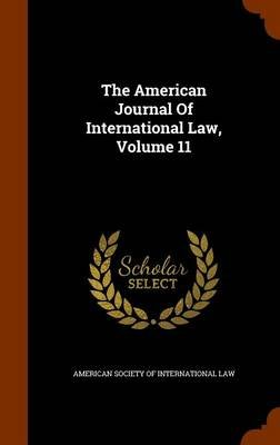 The American Journal of International Law, Volume 11 (Hardcover): American Society of International Law