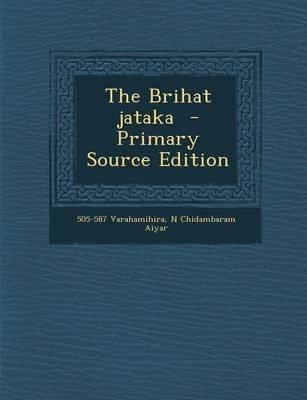 The Brihat Jataka (Paperback): 505-587 Varahamihira, N. Chidambaram Aiyar
