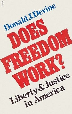 Does Freedom Work? - Liberty and Justice in America (Paperback): Donald J. Devine