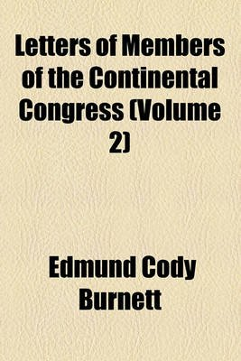 Letters of Members of the Continental Congress (Volume 2) (Paperback): Edmund Cody Burnett