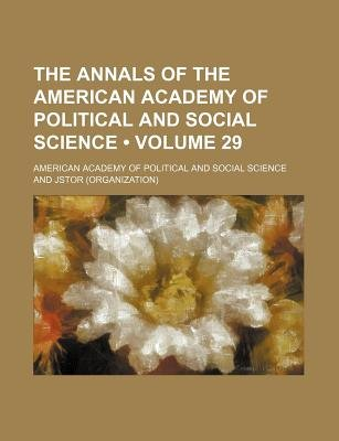 The Annals of the American Academy of Political and Social Science Volume 29 (Paperback): American Academy of Political Science