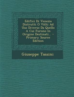 Edifici Di Venezia Distrutti O Volti Ad USO Diverso Da Quello a Cui Furono in Origine Destinati... - Primary Source Edition...