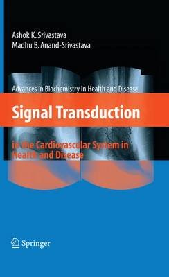 Signal Transduction in the Cardiovascular System in Health and Disease (Paperback, 2008 ed.): Ashok K. Srivastava, Madhu B....