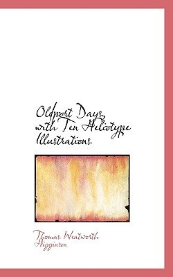 Oldport Days, with Ten Heliotype Illustrations (Paperback): Thomas Wentworth Higginson