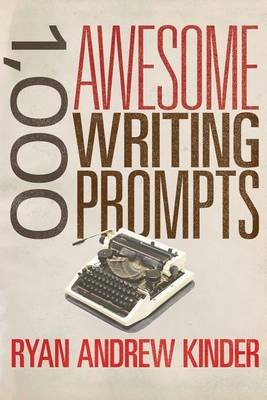 1,000 Awesome Writing Prompts (Paperback): Ryan Andrew Kinder