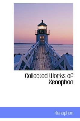 Collected Works of Xenophon (Paperback): Xenophon
