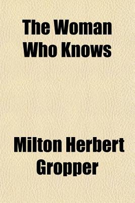The Woman Who Knows (Paperback): Milton Herbert Gropper