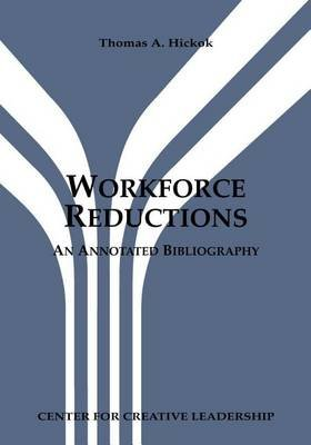 Workforce Reductions: An Annotated Bibliography (Electronic book text): Thomas A Hickok