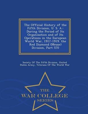 The Official History of the Fifth Division, U. S. A. - During the Period of Its Organization and of Its Operations in the...