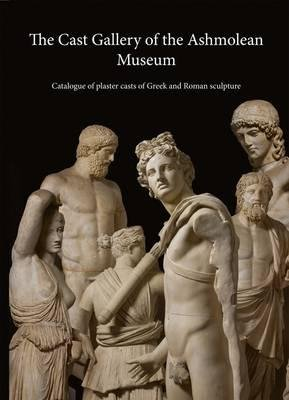 The Cast Gallery of the Ashmolean Museum - Catalogue of Plaster Casts of Greek and Roman Sculpture (Paperback, New): R.R.R....