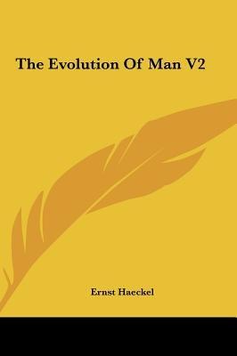 The Evolution of Man V2 (Hardcover): Ernst Heinrich Philip Haeckel
