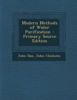 Modern Methods of Water Purification - Primary Source Edition (Paperback): John Don, John Chisholm