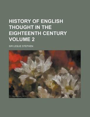 History of English Thought in the Eighteenth Century (Volume 2) (Paperback): Leslie Stephen