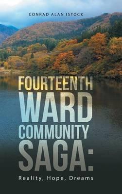Fourteenth Ward Community Saga - Reality, Hope, Dreams (Hardcover): Conrad Alan Istock