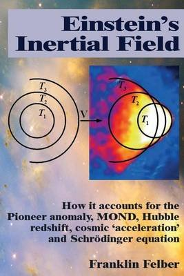 Einstein's Inertial Field - How It Accounts for the Pioneer Anomaly, Mond, Hubble Redshift, Cosmic...