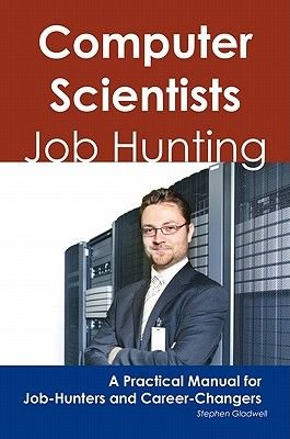 Computer Scientists - Job Hunting - A Practical Manual for Job-Hunters and Career Changers (Electronic book text): Stephen...