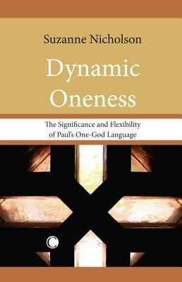 Dynamic Oneness - The Significance and Flexibility of Paul's One-God Language (Paperback, New): Suzanne Nicholson
