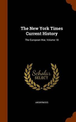 The New York Times Current History - The European War, Volume 18 (Hardcover): Anonymous