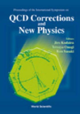 QCD Corrections and New Physics - Proceedings of the International Symposium, Hiroshima, Japan, 27-29 October 1997 (Hardcover):...