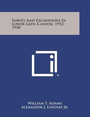 Survey and Excavations in Lower Glen Canyon, 1952-1958 (Paperback): William Y. Adams, Alexander J. Lindsay Jr, Christy G....
