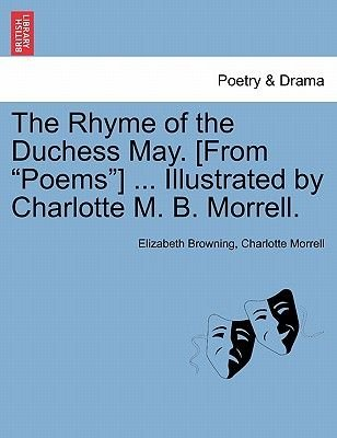 "The Rhyme of the Duchess May. [From ""Poems""] ... Illustrated by Charlotte M. B. Morrell. (Paperback): Elizabeth Browning,..."