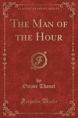 The Man of the Hour (Classic Reprint) (Paperback): Octave Thanet