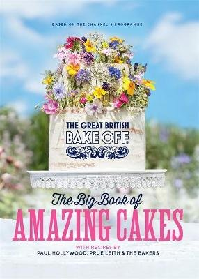 The Great British Bake Off: The Big Book of Amazing Cakes (Hardcover): The Bake Off Team