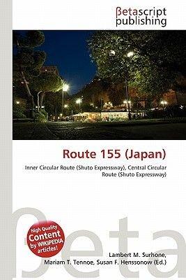 Route 155 (Japan) (Paperback): Lambert M. Surhone, Mariam T. Tennoe, Susan F. Henssonow