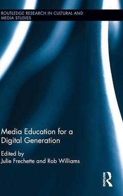 Media Education for a Digital Generation (Hardcover): Julie Frechette, Rob Williams