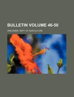 Bulletin Volume 46-50 (Paperback): Wisconsin Dept of Agriculture