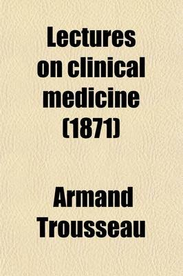 Lectures on Clinical Medicine (Volume 4); Delivered at the Hotel-Dieu, Paris (Paperback): Armand Trousseau