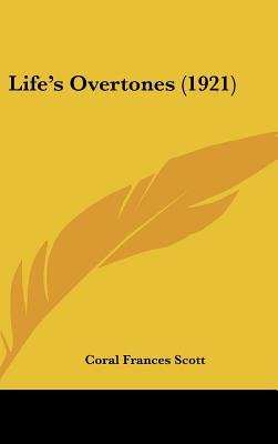 Life's Overtones (1921) (Hardcover): Coral Frances Scott