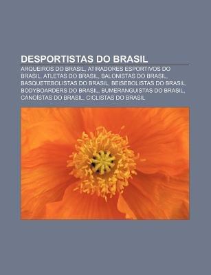 Desportistas Do Brasil - Arqueiros Do Brasil, Atiradores Esportivos Do Brasil, Atletas Do Brasil, Balonistas Do Brasil...