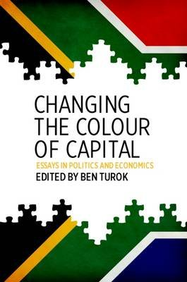 Changing The Colour Of Capital - Essays In Politics And Economics (Paperback): Ben Turok