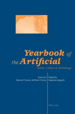 Yearbook of the Artificial. Vol. 5 - Natural Chance, Artificial Chance (Paperback, New edition): Massimo Negrotti