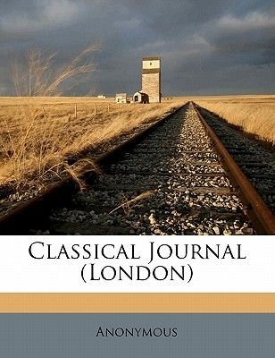 Classical Journal (London) (Paperback): Anonymous