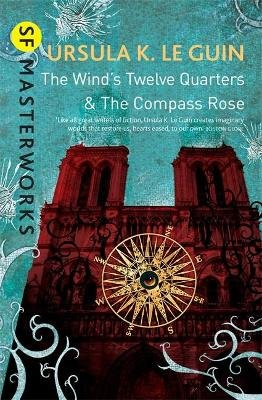 The Wind's Twelve Quarters and The Compass Rose (Paperback): Ursula K. Le Guin