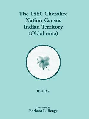 1880 Cherokee Nation Census, Indian Territory (Oklahoma) (Paperback): Barbara L. Benge