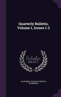 Quarterly Bulletin, Volume 1, Issues 1-2 (Hardcover): California Board of Medical Examiners