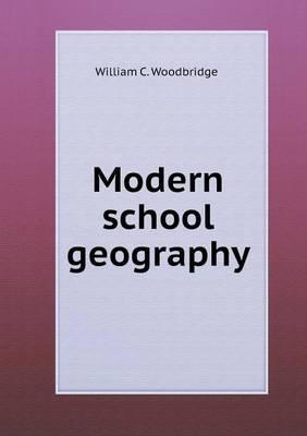 Modern School Geography (Paperback): William C Woodbridge