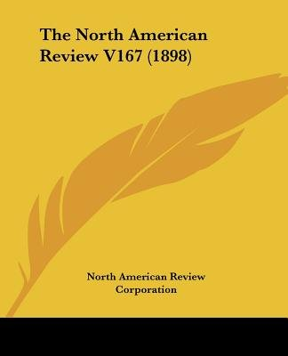 The North American Review V167 (1898) (Paperback): North American Review Corporation