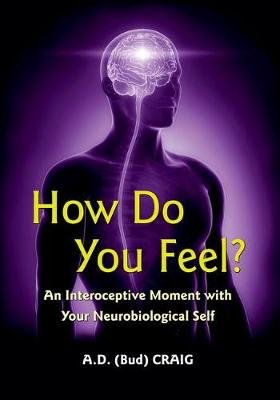 How Do You Feel? - An Interoceptive Moment with Your Neurobiological Self (Hardcover): A. D. Craig