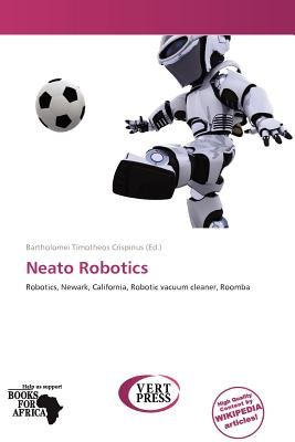 Neato Robotics (Paperback): Bartholomei Timotheos Crispinus