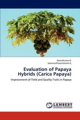 Evaluation of Papaya Hybrids (Carica Papaya) (Paperback): Kamalkumar R., Soorianathasundaram K.