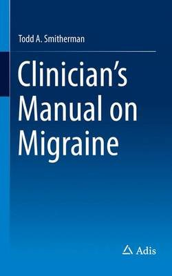Clinician's Manual on Migraine (Paperback, 1st ed. 2016): Todd A. Smitherman, Stefan Evers