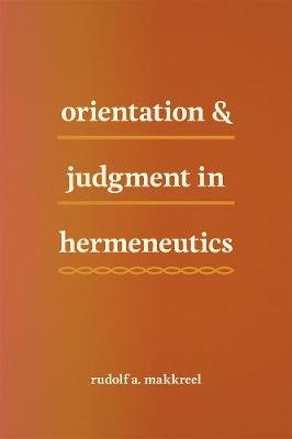 Orientation and Judgment in Hermeneutics (Paperback): Rudolf A. Makkreel