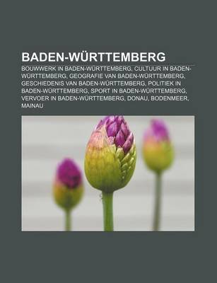 Baden-Wurttemberg - Bouwwerk in Baden-Wurttemberg, Cultuur in Baden-Wurttemberg, Geografie Van Baden-Wurttemberg (Dutch,...